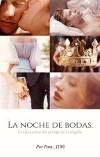"""La noche de Bodas (continuación del epilogo de """"la elegida"""").  by Pam_1196"""
