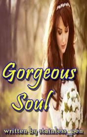 Gorgeous Soul (one-shot story) by stainless_pen