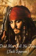 Dead Men Tell No Tales ~Jack Sparrow~ (Sequel to: He May Be A Pirate..) by xMetalgrlx