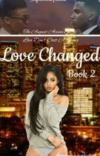 Love Changed [Book 2] (Not Edited) by shymomma_