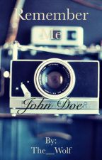 Remember Me, John Doe by The__Wolf