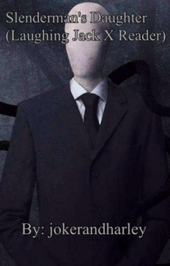 Slenderman's Daughter (Laughing Jack X Reader)