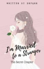 I'm Married to a Stranger?! (The Secret Chapter) by drfqnn