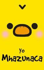 Yo Mhazunaca by mhazunaca