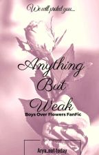 Anything But Weak (Boys Over Flowers fan fiction)-Trailer Inside by Arya_not-today