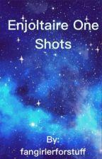 Enjoltaire One Shots by fangirlerforstuff