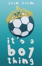 It's a boy thing by fargot