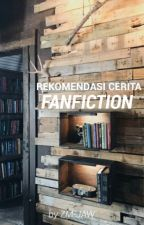 Rekomendasi Cerita Fanfiction by zm-jaw