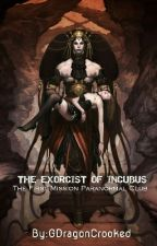 THE EXORCIST OF SUCCUBUS   (RATED SPG) by GDragonCrooked