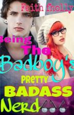 Being the badboy's pretty badass nerd (ON HOLD) by feith_fholly22
