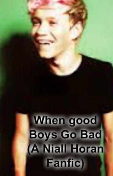 When Good Boys Go Bad (Niall Horan Fanfic) - LWWYwithLittleThings
