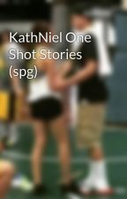 KathNiel One Shot Stories (spg) by KathrynDaniel_kn