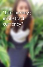 """Life journey ; in abstract currency"" by Aadhishre"