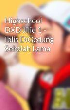 Highschool DXD Jilid 1 - Iblis DiGedung Sekolah Lama by MomochaMomo