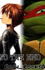 To the end ( TMNT Fanfic ) by Raph_rocks01