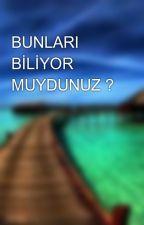 BUNLARI BİLİYOR MUYDUNUZ ? by Uzunilhan123