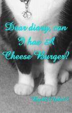 Dear diary, Can I haz a Cheese burger? by k237lulu13