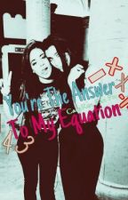 You're The Answer to My Equation ( Camren ) by camre-