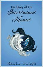 The Story of Us: Intertwined Kismet (Book #3 of TSOU Series) by mauli_29
