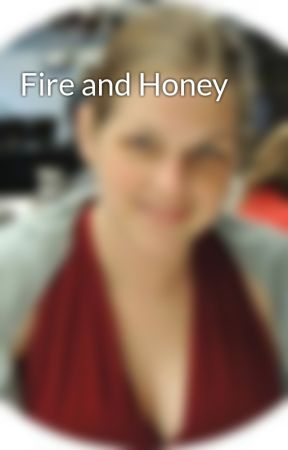 Fire and Honey by kaysiewrites
