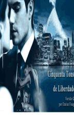 Cinquenta Tons de Liberdade (Versão Grey - Parte 2) by wishjusten