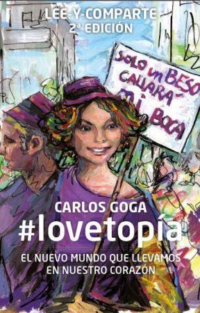 #lovetopía. El nuevo mundo que llevamos en nuestro corazón by carlosgoga