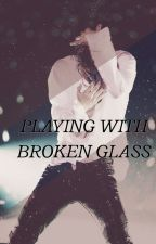 ' Playing With Broken Glass ' by KKailoo