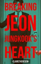 Breaking Jeon Jungkook's Heart (Book 1 COMPLETE) by clairetheresem