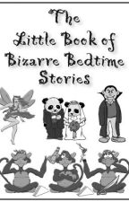 THE LITTLE BOOK OF BIZARRE BEDTIME STORIES by Stevefeates