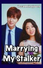 Marrying My Stalker by itscarminajoven