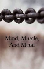 Mind, Muscle And Metal. by Kennedypage_