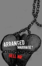 An Arranged Marriage? Hell No! by cici94