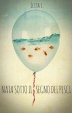 Nata sotto il segno dei pesci by ElisaCamerucci