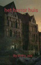 het horror huis by avery_xxx