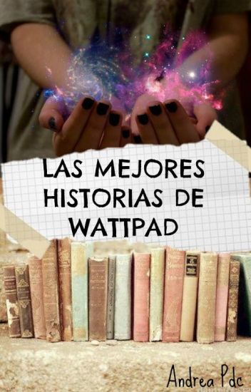 Las Mejores Historias De Wattpad ©