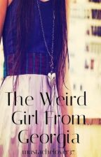 The Weird Girl From Georgia (One Direction Fan Fic ) BEING EDITED by mikerobae