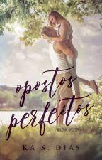 Opostos Perfeitos/ Livro 1 by KarinaSilva_
