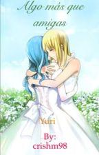 Algo más que amigas One-shot Lucy y Juvia (yuri) by crishm17