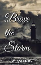 Brave the Storm~ Completed  by Ashenry