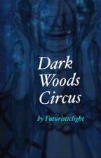 Dark Woods Circus by futuristiclight