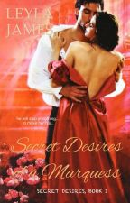 Secret Desires of A Marquess (Secret Desires #1) by leyla4forever