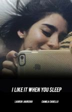 i like it when you sleep///camren version by supportfifth