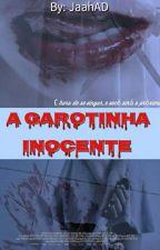 A Garotinha Inocente {Em Revisão} by JaahAD
