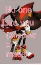 No one like you (Shadow x reader) by Shadowgirl154