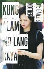 Kung Alam Mo Lang Kaya? by gaileirish