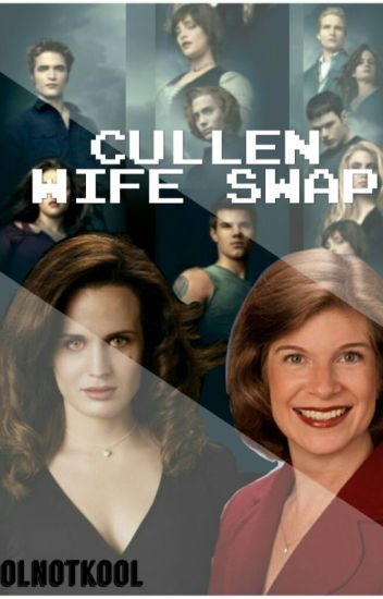 Cullen Wife Swap ( Editing)