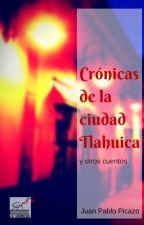 Crónicas de la ciudad Tlahuica by picazojp