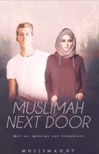 Muslimah Next Door { Completed } by muslimah_07