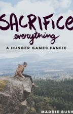 Sacrifice Everything- Hunger Games FanFic by Jwsdlol