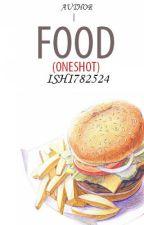 Food (One Shot) by ishi782524